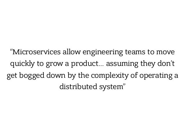 """""""Microservices allow engineering teams to move quickly to grow a product… assuming they don't get bogged down by the compl..."""
