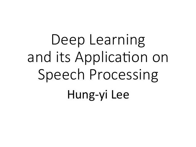 Deep Learning and its Applica1on on Speech Processing Hung-yi	Lee