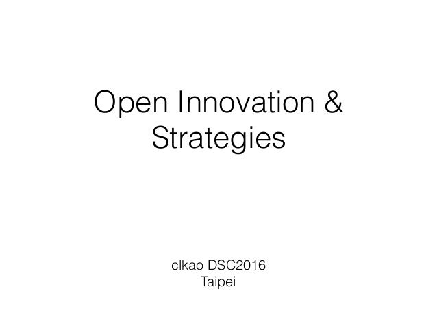 Open Innovation & Strategies clkao DSC2016 Taipei
