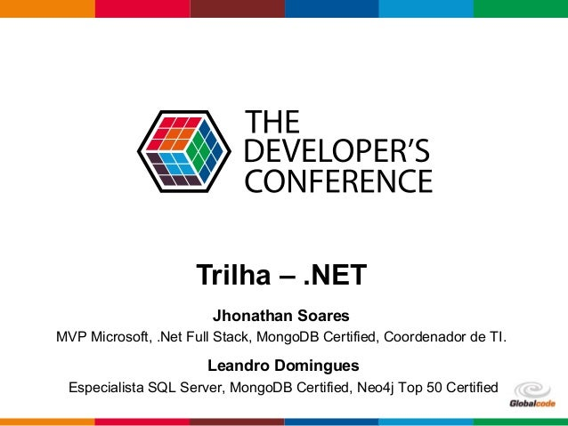Globalcode – Open4education Trilha – .NET Jhonathan Soares MVP Microsoft, .Net Full Stack, MongoDB Certified, Coordenador ...