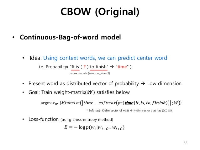 """CBOW (Original) • Continuous-Bag-of-word model • Idea: Using context words, we can predict center word i.e. Probability( """"..."""