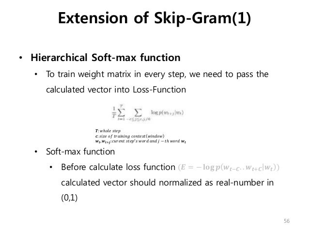 • Hierarchical Soft-max function • To train weight matrix in every step, we need to pass the calculated vector into Loss-F...