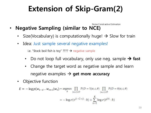 • Negative Sampling (similar to NCE) • Size(Vocabulary) is computationally huge!  Slow for train • Idea: Just sample seve...