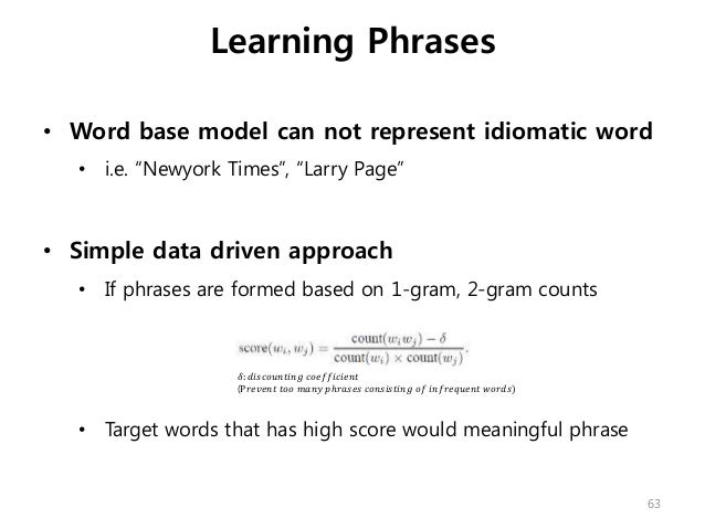 """• Word base model can not represent idiomatic word • i.e. """"Newyork Times"""", """"Larry Page"""" • Simple data driven approach • If..."""
