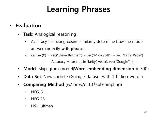 • Evaluation • Task: Analogical reasoning • Accuracy test using cosine similarity determine how the model answer correctly...