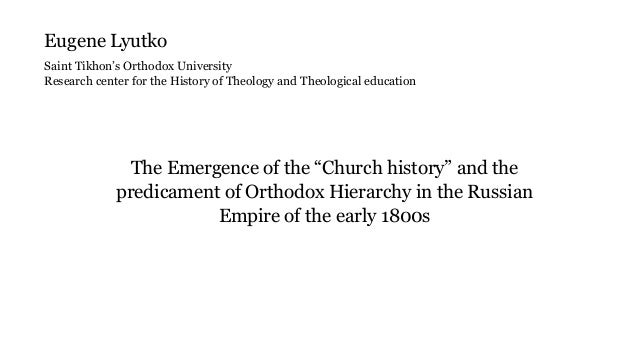 """The Emergence of the """"Church history"""" and the predicament of Orthodox Hierarchy in the Russian Empire of the early 1800s E..."""