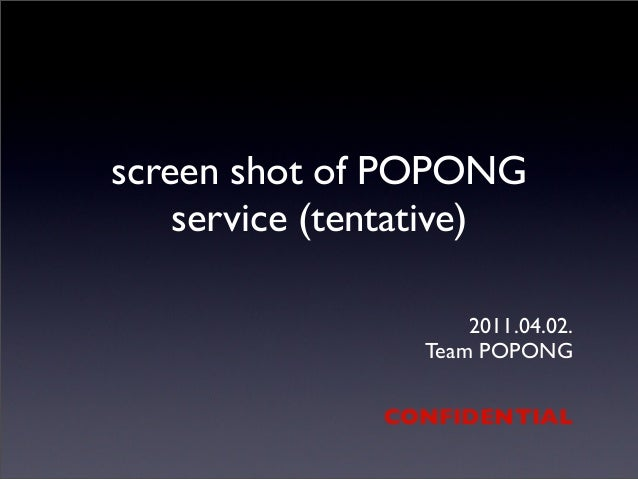 screen shot of POPONG service (tentative) 2011.04.02. Team POPONG CONFIDENTIAL 2011년	 4월	 2일	 토요일