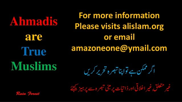 For more information Please visits alislam.org or email amazoneone@ymail.com Ahmadis are True Muslims رکںیرحتریرصبتہ...