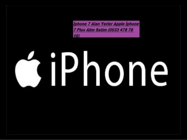 İphone 7 Alan Yerler Apple İphone 7 Plus Alim Satim (0533 478 78 16)
