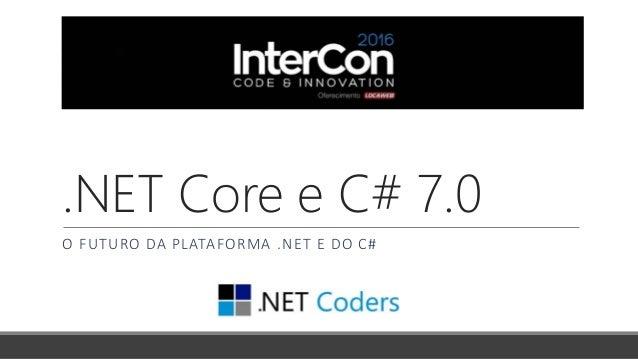 .NET Core e C# 7.0 O FUTURO DA PLATAFORMA .NET E DO C#
