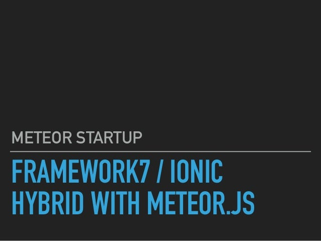 FRAMEWORK7 / IONIC HYBRID WITH METEOR.JS METEOR STARTUP 대표 진정원