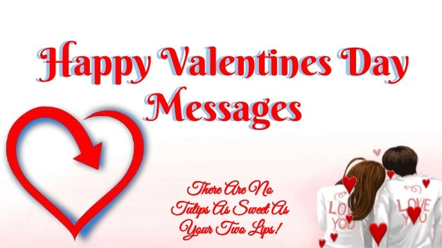 Happy Valentines Day Messages Happy Valentines Day Messages There Are No Tulips As Sweet As Your Two Lips!
