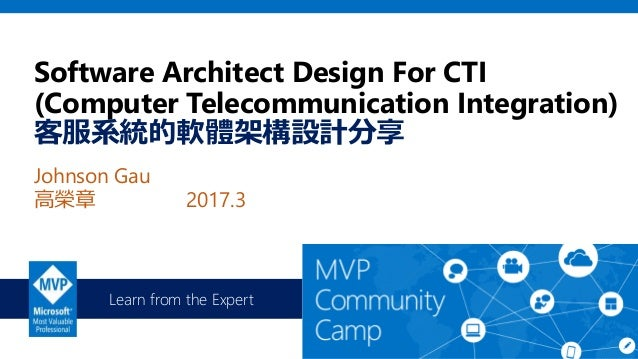 Learn from the Expert Software Architect Design For CTI (Computer Telecommunication Integration) 客服系統的軟體架構設計分享 Johnson Gau...