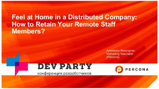 Feel at Home in a Distributed Company: How to Retain Your Remote Staff Members? Anastasia Raspopina, Marketing Specialist ...