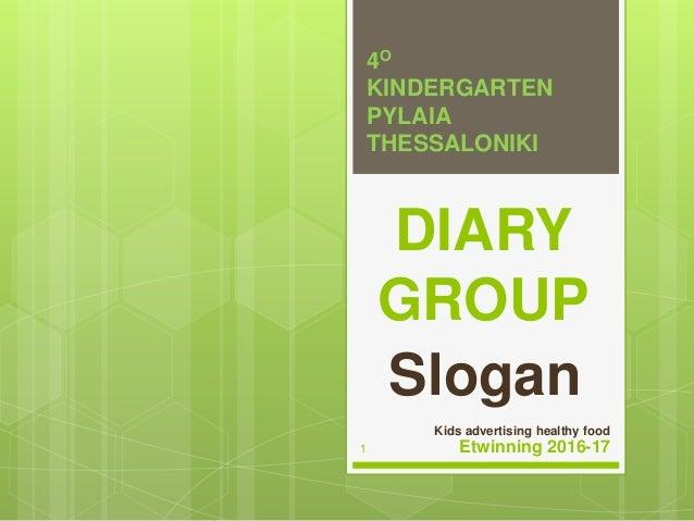 DIARY GROUP Slogan 4Ο KINDERGARTEN PYLAIA THESSALONIKI Kids advertising healthy food Etwinning 2016-171