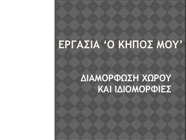 ΕΡΓΑΣΙΑ 'Ο ΚΗΠΟΣ ΜΟΥ' ΔΙΑΜΟΡΦΩΣΗ ΧΩΡΟΥ ΚΑΙ ΙΔΙΟΜΟΡΦΙΕΣ