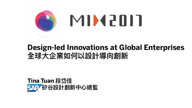 Public Design-led Innovations at Global Enterprises 全球⼤大企業如何以設計導向創新   Tina Tuan 段岱佳 SAP 矽⾕谷設計創新中⼼心總監
