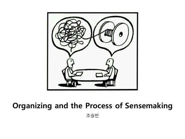 Organizing and the Process of Sensemaking 조승빈
