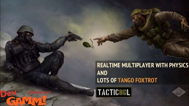 REALTIME MULTIPLAYER WITH PHYSICS AND LOTS OF TANGO FOXTROT