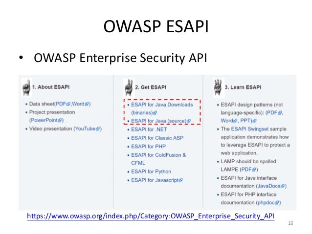 OWASP ESAPI • OWASP Enterprise Security API 16 https://www.owasp.org/index.php/Category:OWASP_Enterprise_Security_API