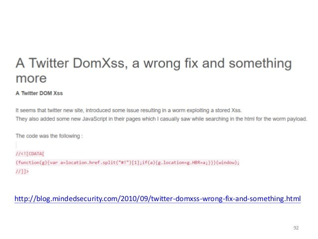 92 http://blog.mindedsecurity.com/2010/09/twitter-domxss-wrong-fix-and-something.html