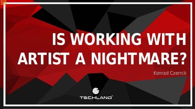 IS WORKING WITH ARTIST A NIGHTMARE? Konrad Czernik