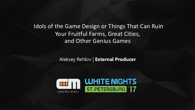 Idols of the Game Design or Things That Can Ruin Your Fruitful Farms, Great Cities, and Other Genius Games Aleksey Rehlov ...