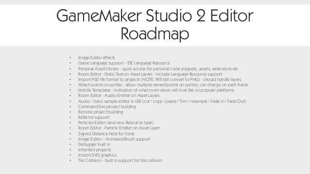 GameMaker Studio 2 Editor Roadmap • Image Editor effects • Game Language support - IDE Language Resource • Personal Asset ...