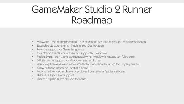 GameMaker Studio 2 Runner Roadmap • Mip Maps - mip map generation (user selection, per texture group), mip filter selectio...