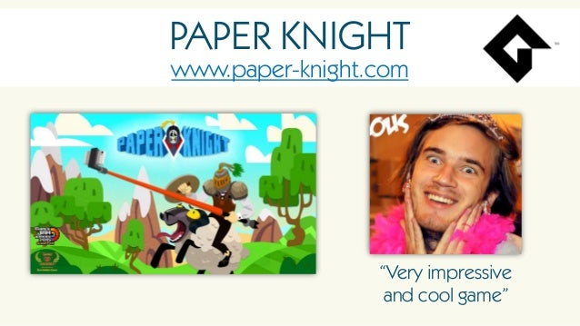 """PAPER KNIGHT www.paper-knight.com """"Very impressive and cool game"""""""