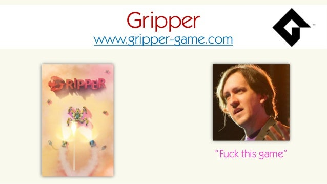 """Gripper www.gripper-game.com """"Fuck this game"""""""