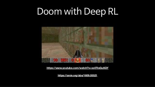 Doom with Deep RL https://arxiv.org/abs/1609.05521 https://www.youtube.com/watch?v=oo0TraGu6QY