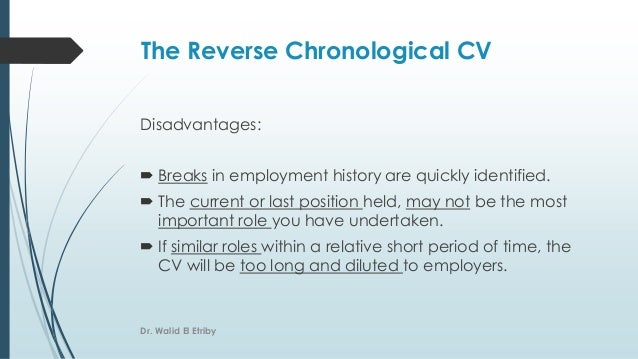 The Reverse Chronological CV Disadvantages:  Breaks in employment history are quickly identified.  The current or last p...