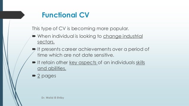 Functional CV This type of CV is becoming more popular.  When individual is looking to change industrial sectors.  It pr...
