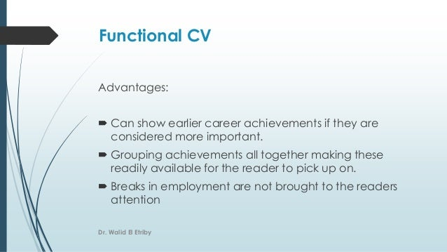 Functional CV Advantages:  Can show earlier career achievements if they are considered more important.  Grouping achieve...