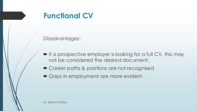 Functional CV Disadvantages:  If a prospective employer is looking for a full CV, this may not be considered the desired ...