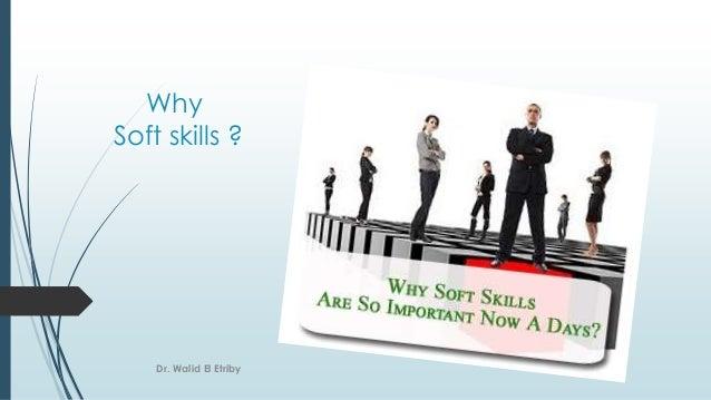 Why Soft skills ? Dr. Walid El Etriby