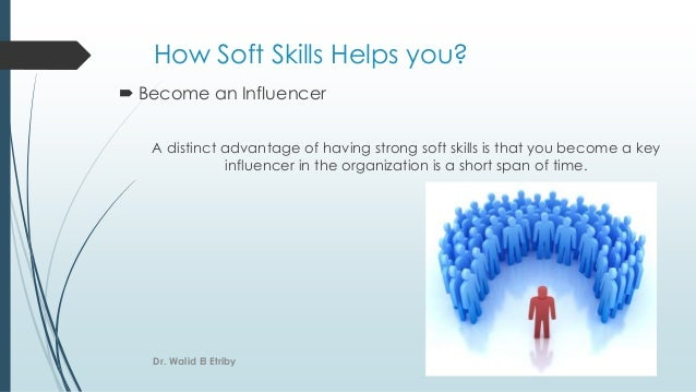 How Soft Skills Helps you?  Become an Influencer A distinct advantage of having strong soft skills is that you become a k...