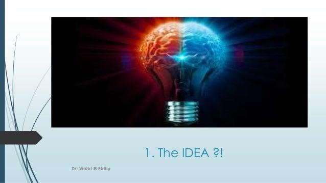 1. The IDEA ?! Dr. Walid El Etriby