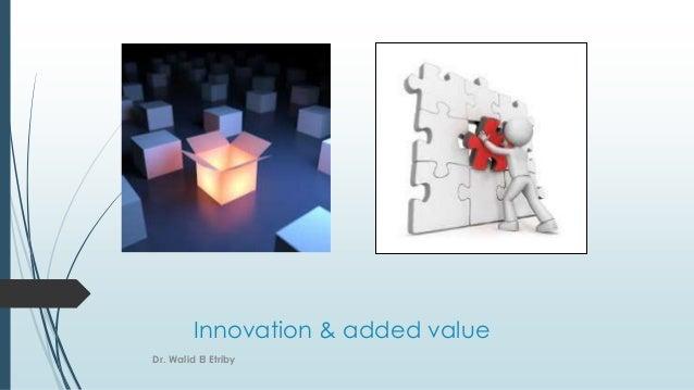 Innovation & added value Dr. Walid El Etriby