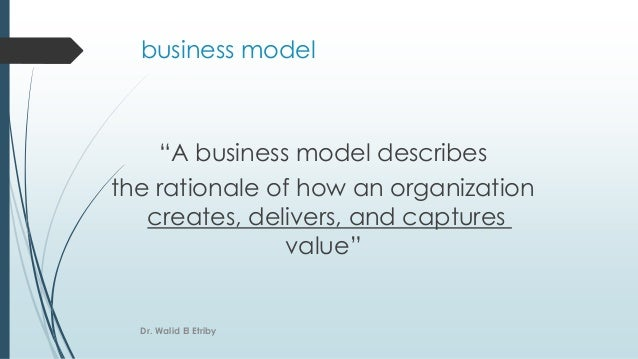 """""""A business model describes the rationale of how an organization creates, delivers, and captures value"""" business model Dr...."""
