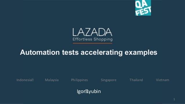Automation tests accelerating examples Indonesia PhilippinesMalaysia ThailandSingapore Vietnam Igor Lyubin 1 Automation te...