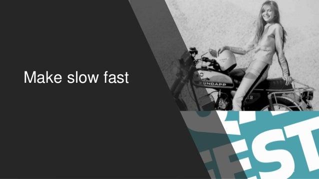 Make slow fast 26