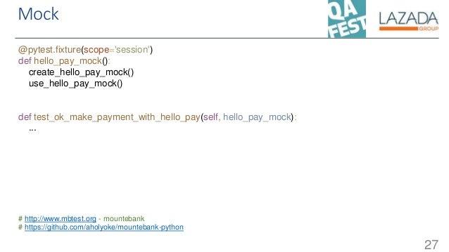 Mock 27 @pytest.fixture(scope='session') def hello_pay_mock(): create_hello_pay_mock() use_hello_pay_mock() def test_ok_ma...