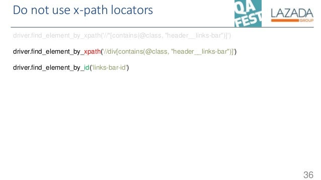 """Do not use x-path locators 36 driver.find_element_by_xpath('//*[contains(@class, """"header__links-bar"""")]') driver.find_eleme..."""