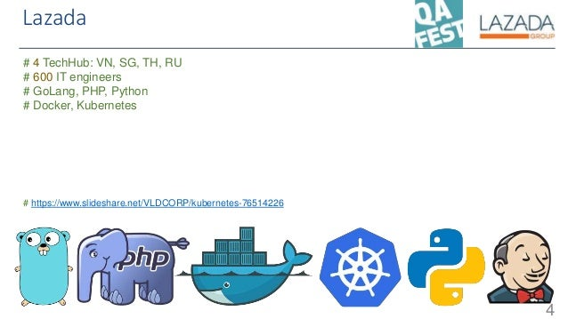 Lazada 4 # 4 TechHub: VN, SG, TH, RU # 600 IT engineers # GoLang, PHP, Python # Docker, Kubernetes # https://www.slideshar...