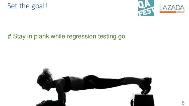 Set the goal! 8 # Stay in plank while regression testing go