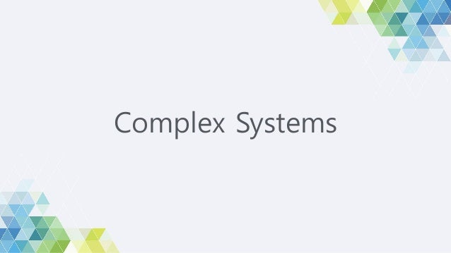 """A complex system is a system composed of many components which may interact with each other. — Wikipedia, """"Complex systems..."""