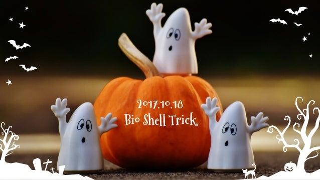 2017.10.18 Bio Shell Trick