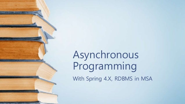 Asynchronous Programming With Spring 4.X, RDBMS in MSA